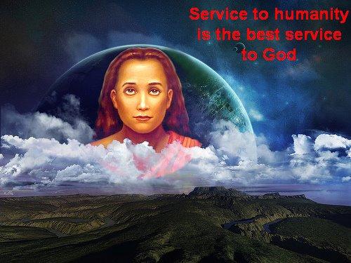 Služenje čovečanstvu je najbolje služenje Bogu... Naše sumnje ka Majci Zemlji se otklanjaju samo kroz nesebično služenje
