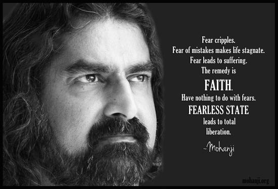 Strah onesposobljava. Od straha od grešaka život stagnira. Strah dovodi do patnje. Lek je vera. Nemojte da imate nikakve veze sa strahovima. Stanje neustrašivosti dovodi do totalnog oslobođenja.