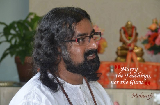 Mohanji quote - Marry the teachings not the guru