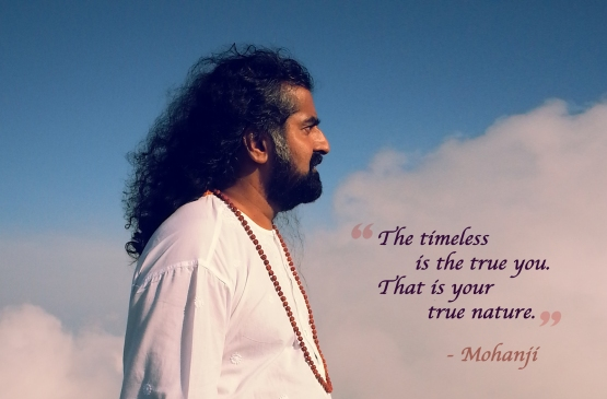 Mohanji quote - The timeless is true you