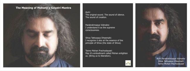 """Značenje:  """"Aum"""" predstavlja nemanifestovano Najviše koje se odražava kroz mnoga manifestovana bića """"Parabrahmaaya Vidmahe"""" – Prepoznajemo (spoznajemo) ovu slavu kao Parabrahma (nemanifestovano Najviše) """"Shiva Tattwaaya Dheemahi"""" – Shvatamo (meditiramo na) tom principu Šive (stanju svesti Šive - najvišoj svesti) """"Tanno Mohan Prachodayaat"""" – Neka nas onaj koji je predstavljen, otelotvoren i koga prepoznajemo kao Mohana prosvetli (povede do totalnog oslobođenja)"""