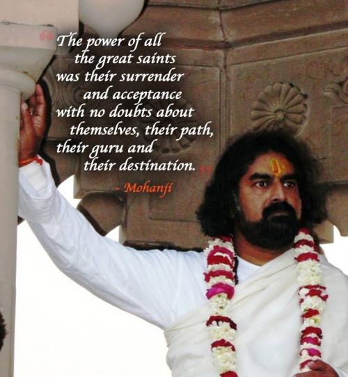 Moć svih velikih svetaca je bilo njihovo prepuštanje (Najvišem) i prihvatanje ne sumnjajući u sebe,  svoj put, svog učitelja i svoje odredište.